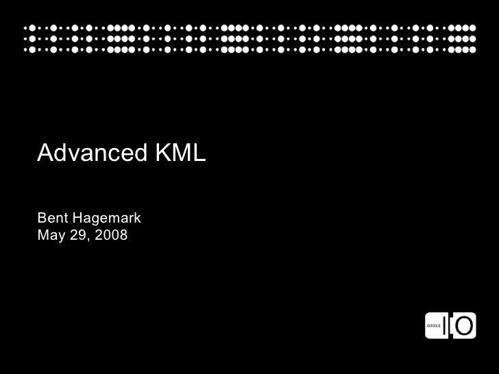Advanced KML  Bent Hagemark May 29, 2008