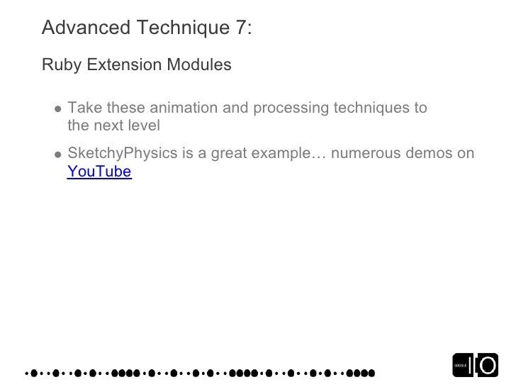 Advanced Technique 7: Ruby Extension Modules    Take these animation and processing techniques to   the next level   Sketc...