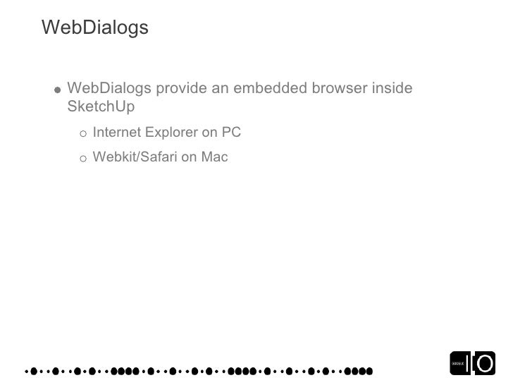 WebDialogs    WebDialogs provide an embedded browser inside   SketchUp      Internet Explorer on PC      Webkit/Safari on ...