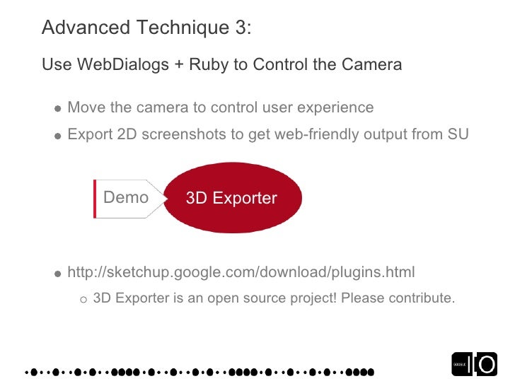 Advanced Technique 3: Use WebDialogs + Ruby to Control the Camera     Move the camera to control user experience    Export...