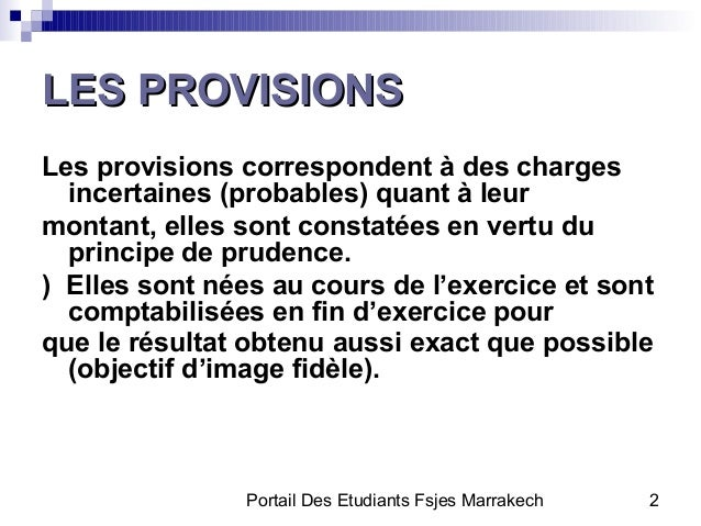 Portail Des Etudiants Fsjes Marrakech 2LES PROVISIONSLES PROVISIONSLes provisions correspondent à des chargesincertaines (...