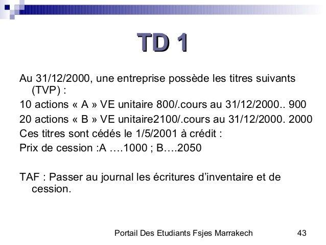 Portail Des Etudiants Fsjes Marrakech 43TD 1TD 1Au 31/12/2000, une entreprise possède les titres suivants(TVP) :10 actions...