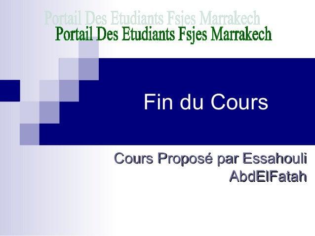 Fin du CoursCours Proposé par EssahouliCours Proposé par EssahouliAbdElFatahAbdElFatah