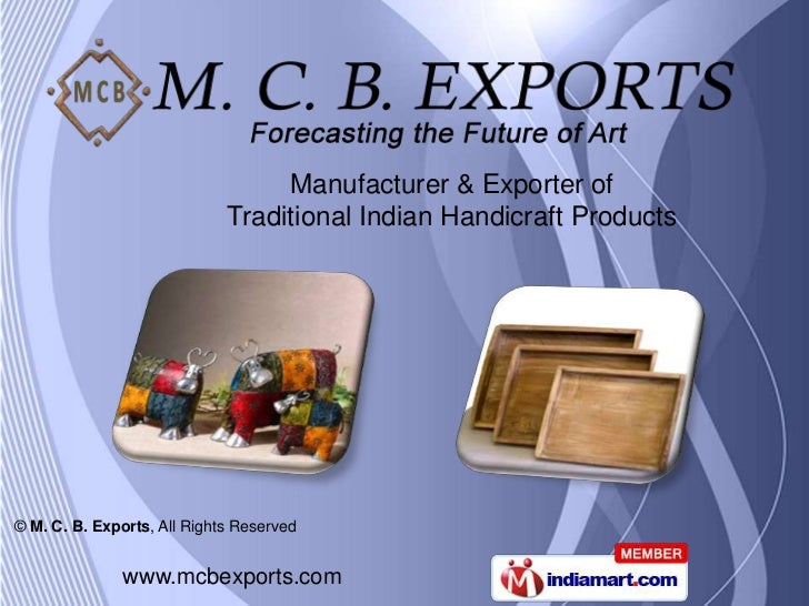 Manufacturer & Exporter of                             Traditional Indian Handicraft Products© M. C. B. Exports, All Right...