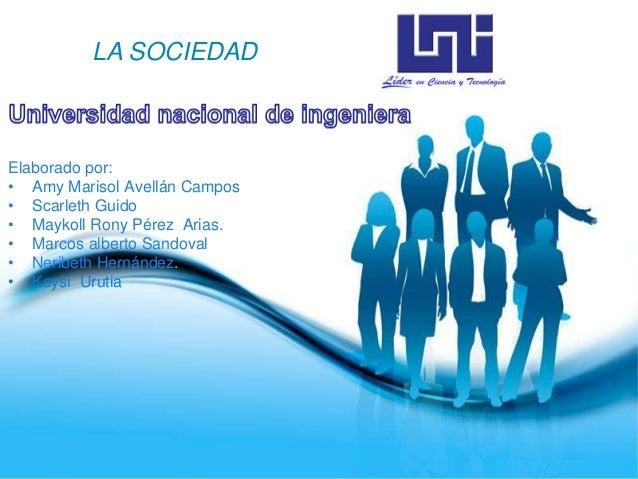 Page 1LA SOCIEDADElaborado por:• Amy Marisol Avellán Campos• Scarleth Guido• Maykoll Rony Pérez Arias.• Marcos alberto San...