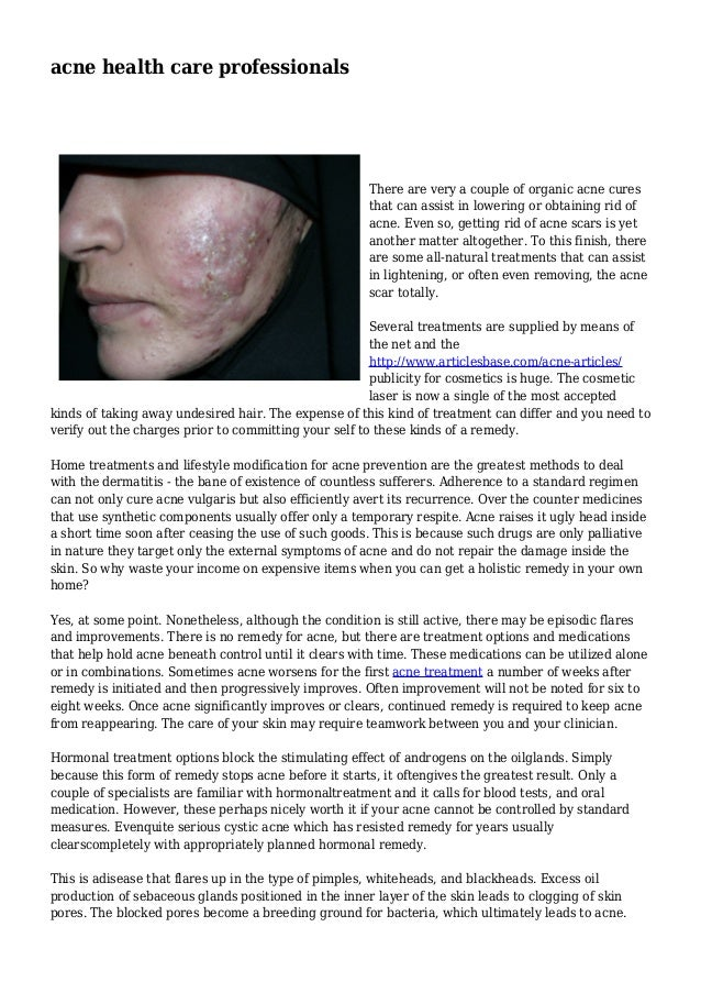 acne health care professionals There are very a couple of organic acne cures that can assist in lowering or obtaining rid ...
