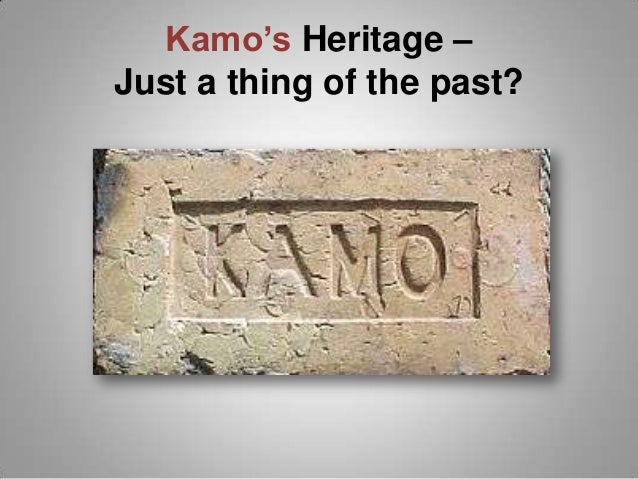 Kamo's Heritage – Just a thing of the past?