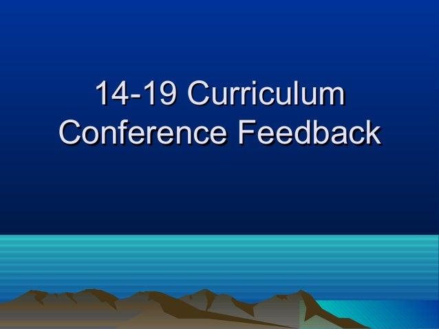 14-19 Curriculum14-19 Curriculum Conference FeedbackConference Feedback