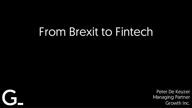 Peter De Keyzer Managing Partner Growth Inc. From Brexit to Fintech