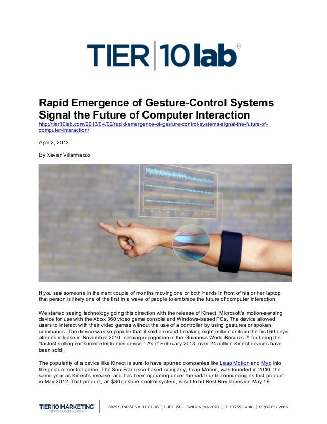 Rapid Emergence of Gesture-Control SystemsSignal the Future of Computer Interactionhttp://tier10lab.com/2013/04/02/rapid-...