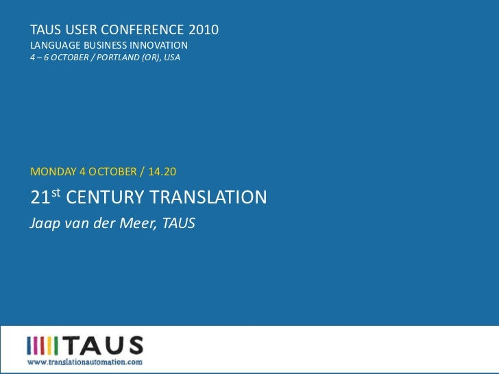 TAUS USER CONFERENCE 2010 LANGUAGE BUSINESS INNOVATION 4 – 6 OCTOBER / PORTLAND (OR), USA     MONDAY 4 OCTOBER / 14.20  21...