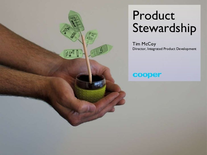 Product Stewardship Tim McCoy Director, Integrated Product Development