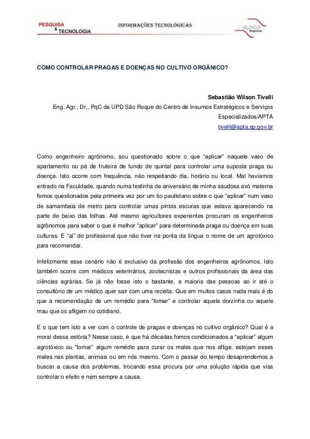 COMO CONTROLAR PRAGAS E DOENÇAS NO CULTIVO ORGÂNICO? Sebastião Wilson Tivelli Eng. Agr., Dr., PqC da UPD São Roque do Cent...