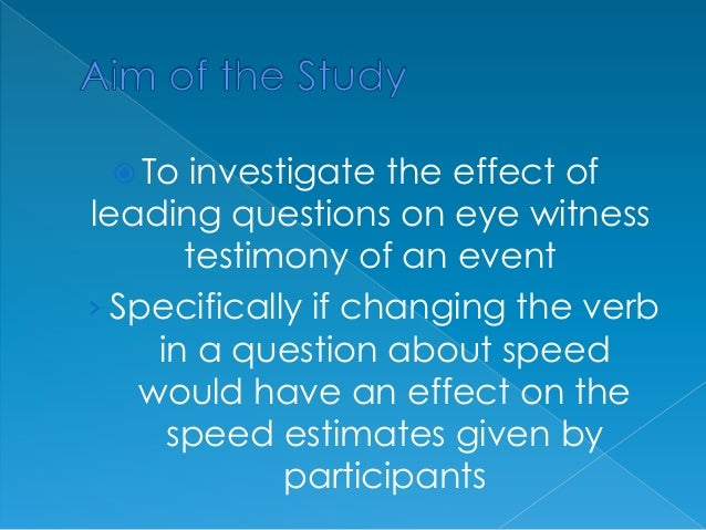 an experiment investigating the effect of leading questions A researcher investigating the effect of peer tutoring on reading skills studies two groups of children in remedial reading classes one group receives peer tutoring three times a week for three months, the other group does not.