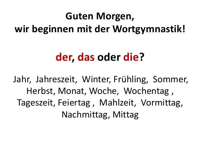 Guten Morgen, wir beginnen mit der Wortgymnastik! der, das oder die? Jahr, Jahreszeit, Winter, Frühling, Sommer, Herbst, M...