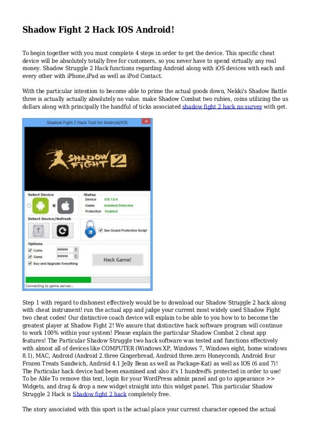 Shadow Fight 2 Hack IOS Android! To begin together with you must complete 4 steps in order to get the device. This specifi...