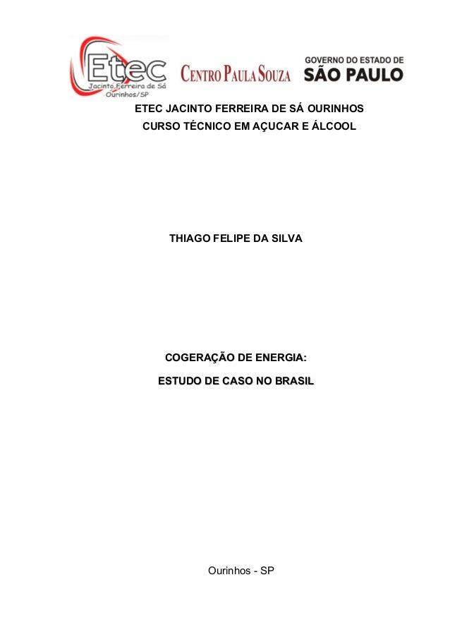 ETEC JACINTO FERREIRA DE SÁ OURINHOS CURSO TÉCNICO EM AÇUCAR E ÁLCOOL THIAGO FELIPE DA SILVA COGERAÇÃO DE ENERGIA:COGERAÇÃ...