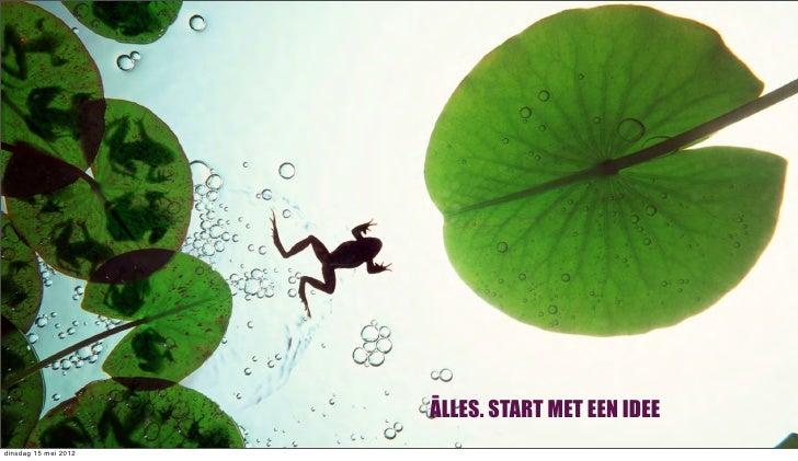 ALLES. START MET EEN IDEEdinsdag 15 mei 2012