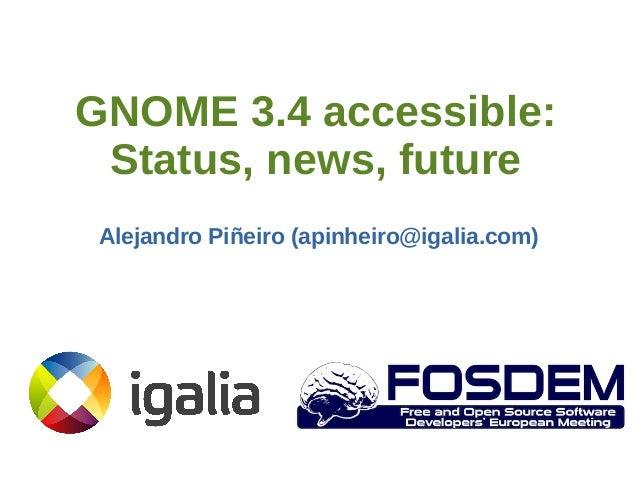 GNOME 3.4 accessible: Status, news, future Alejandro Piñeiro (apinheiro@igalia.com)