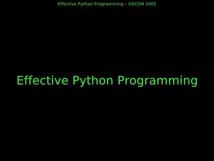 Effective Python Programming – OSCON 2005     Effective Python Programming