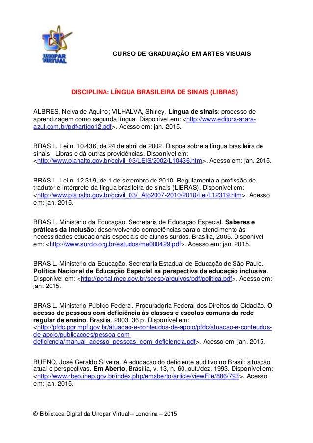 © Biblioteca Digital da Unopar Virtual – Londrina – 2015 DISCIPLINA: LÍNGUA BRASILEIRA DE SINAIS (LIBRAS) ALBRES, Neiva de...