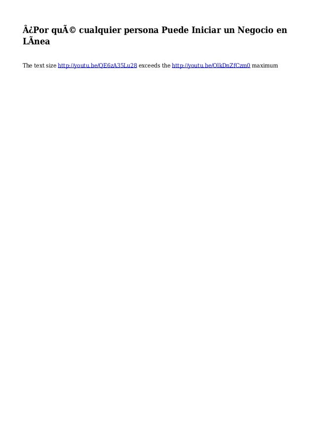 Â¿Por qué cualquier persona Puede Iniciar un Negocio en LÃnea The text size http://youtu.be/QE6zA35Lu28 exceeds the http:...
