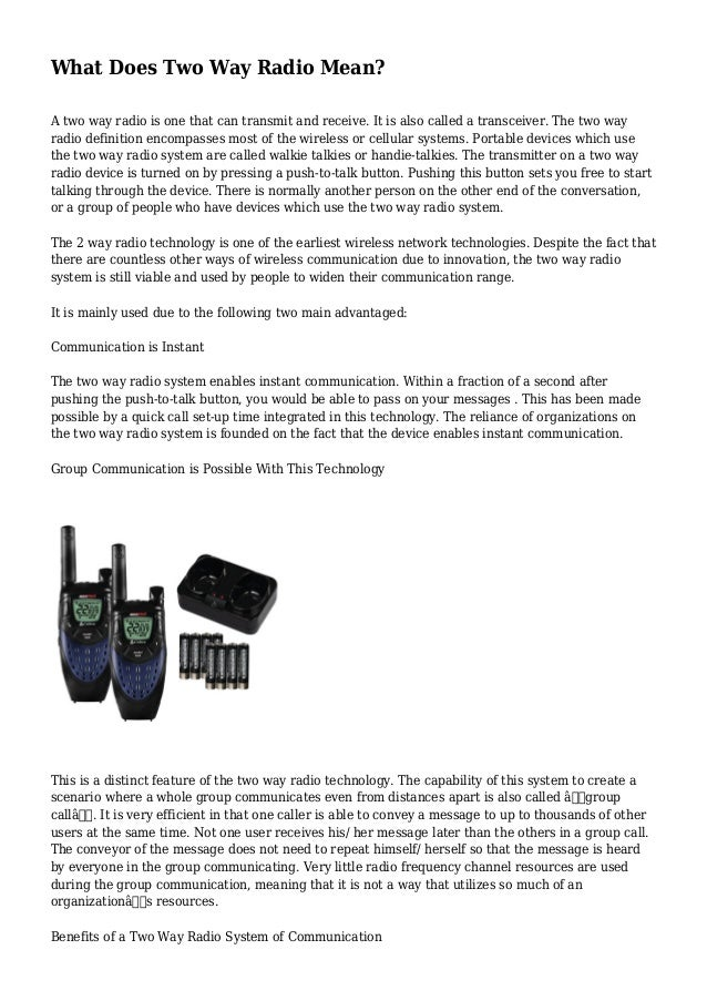 What Does Two Way Radio Mean? A two way radio is one that can transmit and receive. It is also called a transceiver. The t...