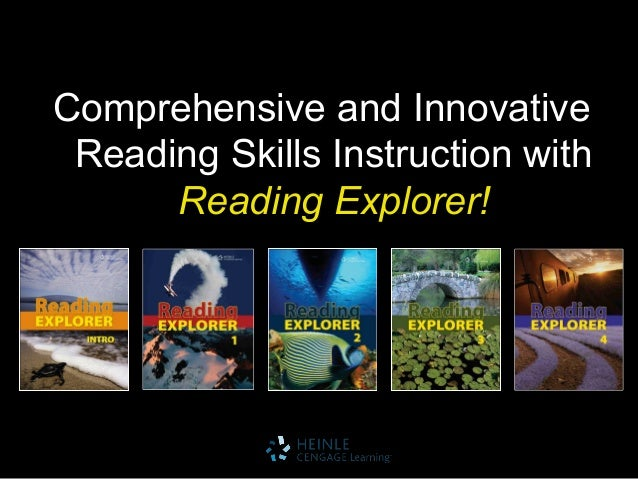 Comprehensive and InnovativeReading Skills Instruction withReading Explorer!