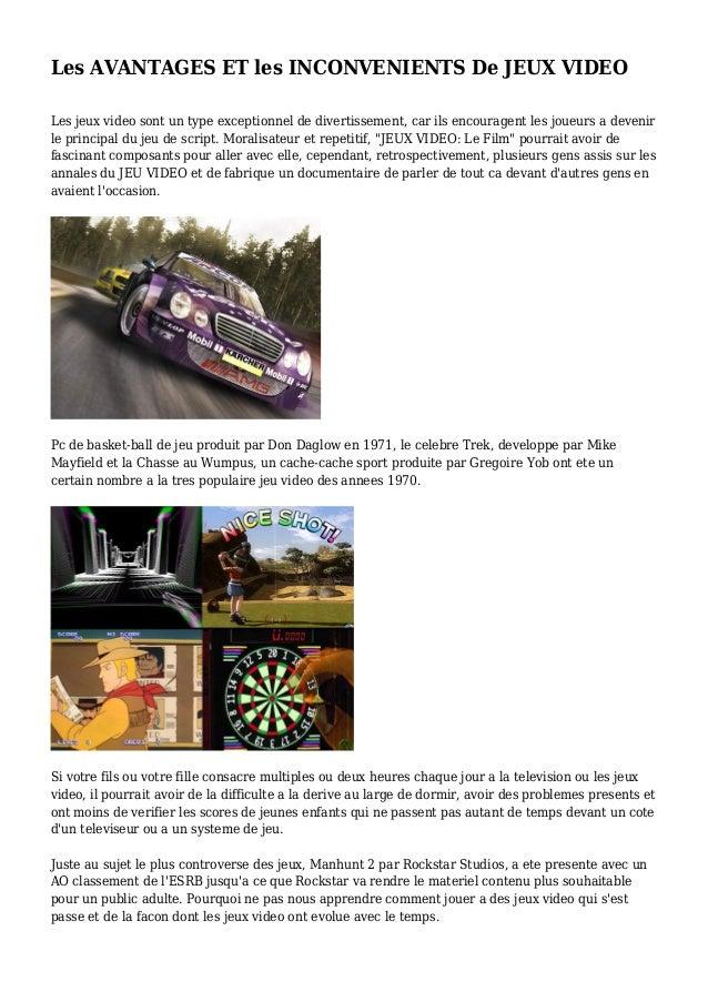Les AVANTAGES ET les INCONVENIENTS De JEUX VIDEO Les jeux video sont un type exceptionnel de divertissement, car ils encou...