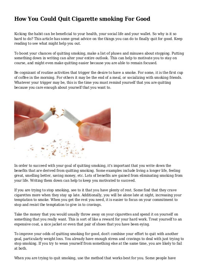How You Could Quit Cigarette smoking For Good Kicking the habit can be beneficial to your health, your social life and you...