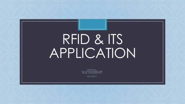 C RFID & ITS APPLICATION Members: Lily Chang(14250128) River Liu(15250474) GCIT1015