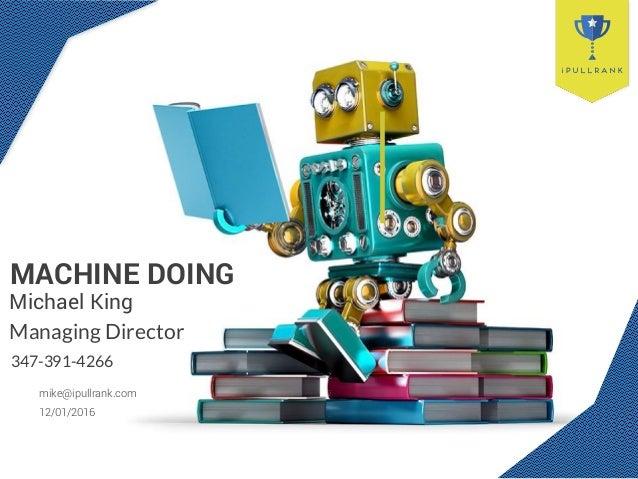 Managing Director 347-391-4266 mike@ipullrank.com MACHINE DOING 12/01/2016 Michael King
