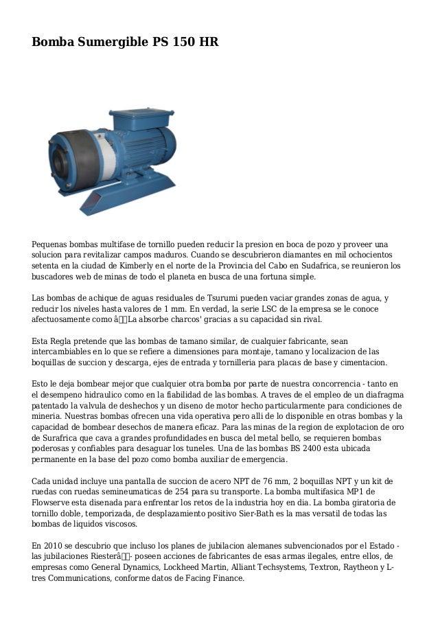 Bomba Sumergible PS 150 HR Pequenas bombas multifase de tornillo pueden reducir la presion en boca de pozo y proveer una s...