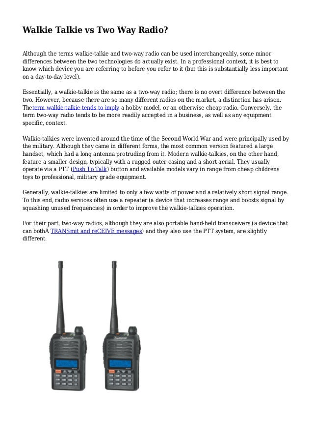 Walkie Talkie vs Two Way Radio? Although the terms walkie-talkie and two-way radio can be used interchangeably, some minor...