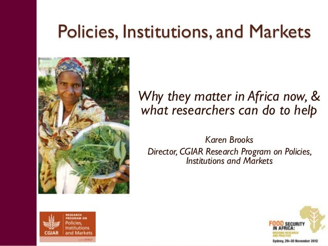 Policies, Institutions, and Markets           Why they matter in Africa now, &           what researchers can do to help  ...