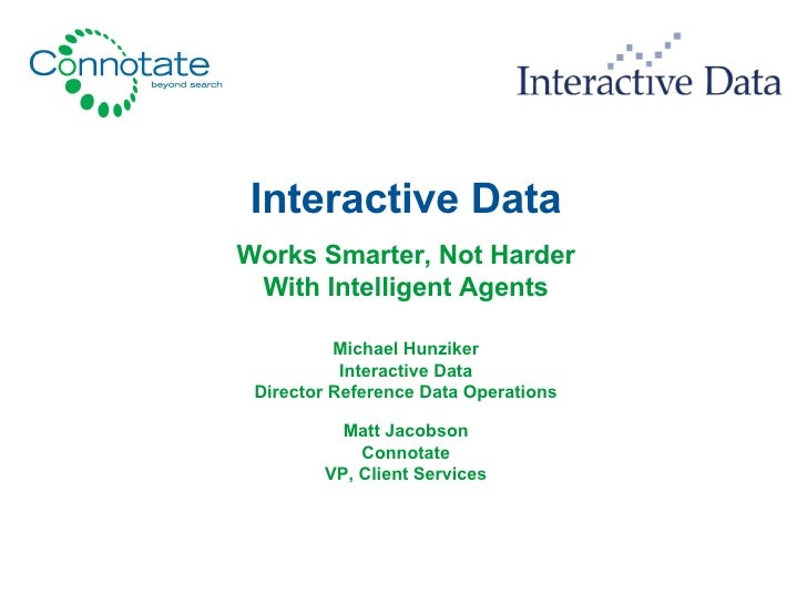 Interactive Data Works Smarter, Not Harder With Intelligent Agents Michael Hunziker Interactive Data Director Reference Da...