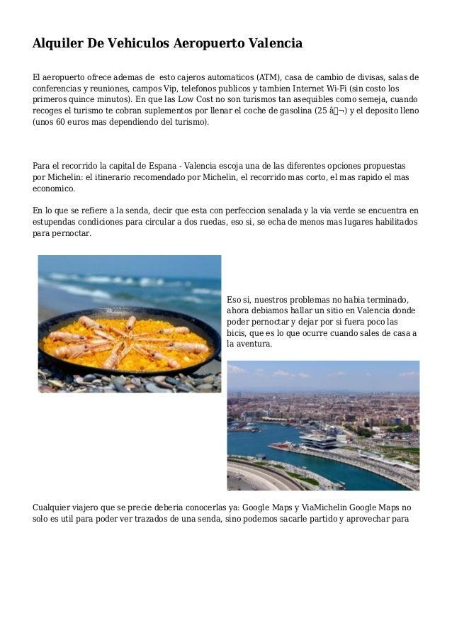 Alquiler De Vehiculos Aeropuerto Valencia El aeropuerto ofrece ademas de esto cajeros automaticos (ATM), casa de cambio de...