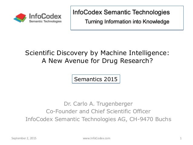 InfoCodex Semantic Technologies Turning Information into Knowledge Scientific Discovery by Machine Intelligence: A New Ave...