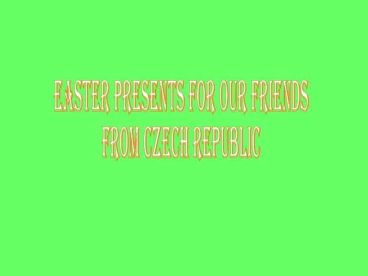 EASTER PRESENTS FOR OUR FRIENDS FROM CZECH REPUBLIC