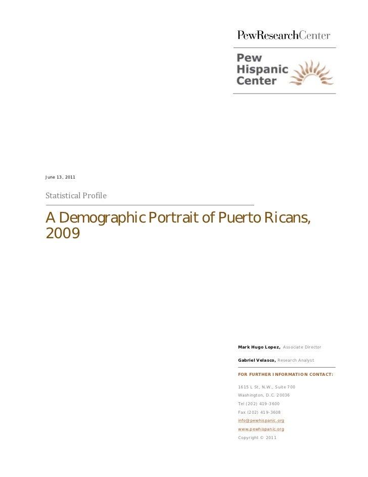 Statistical ProfileJune 13, 2011A Demographic Portrait of Puerto Ricans,2009                             Mark Hugo Lopez, ...