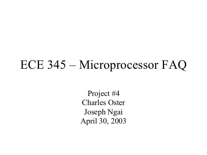 ECE 345 – Microprocessor FAQ Project #4 Charles Oster Joseph Ngai April 30, 2003