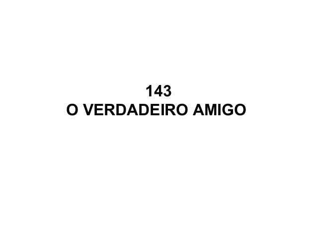 143 O VERDADEIRO AMIGO