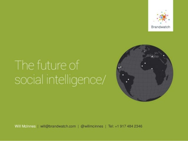 Will McInnes   will@brandwatch.com   @willmcinnes   Tel: +1 917 484 2346