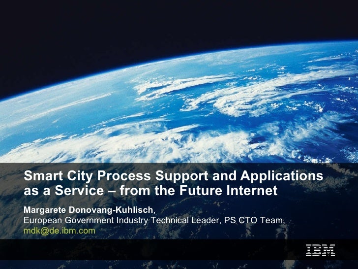 Smart City Process Support and Applications as a Service – from the Future Internet Margarete Donovang-Kuhlisch ,  Europea...