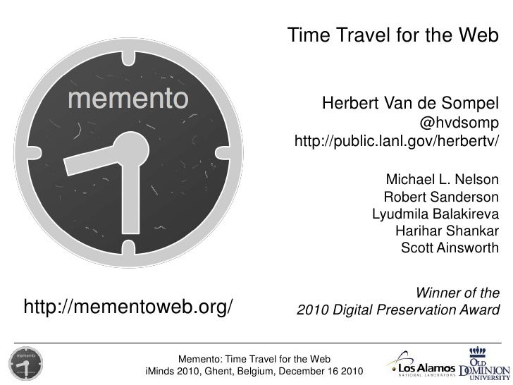 Time Travel for the Web<br />Herbert Van de Sompel<br />@hvdsomp<br />http://public.lanl.gov/herbertv/<br />Michael L. Nel...