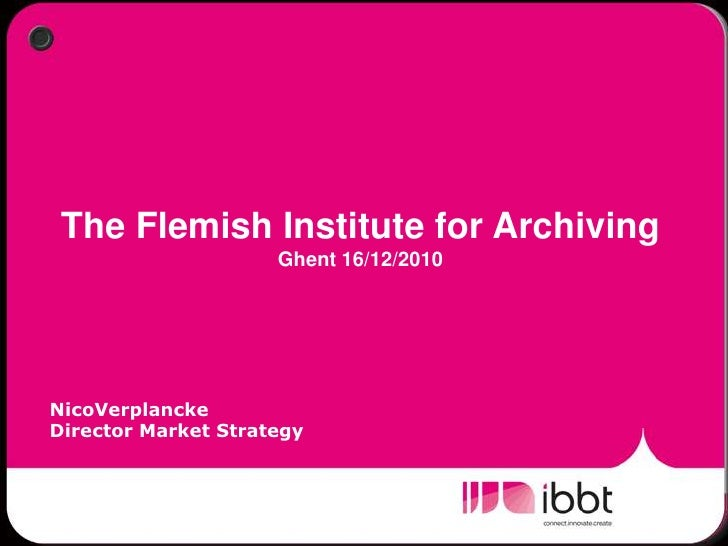 The Flemish Institute for ArchivingGhent 16/12/2010<br />NicoVerplancke<br />Director Market Strategy<br />