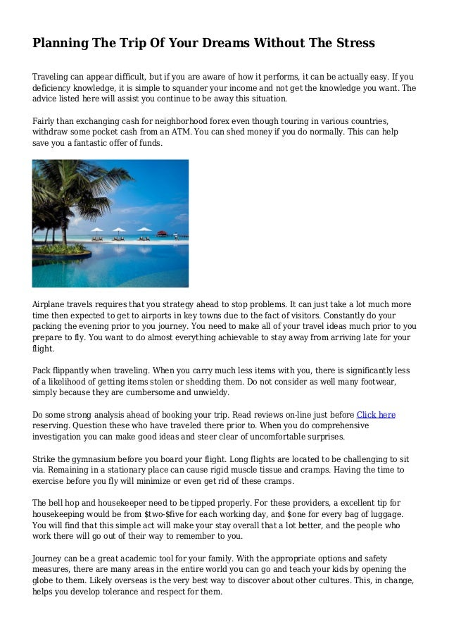Planning The Trip Of Your Dreams Without The Stress Traveling can appear difficult, but if you are aware of how it perform...