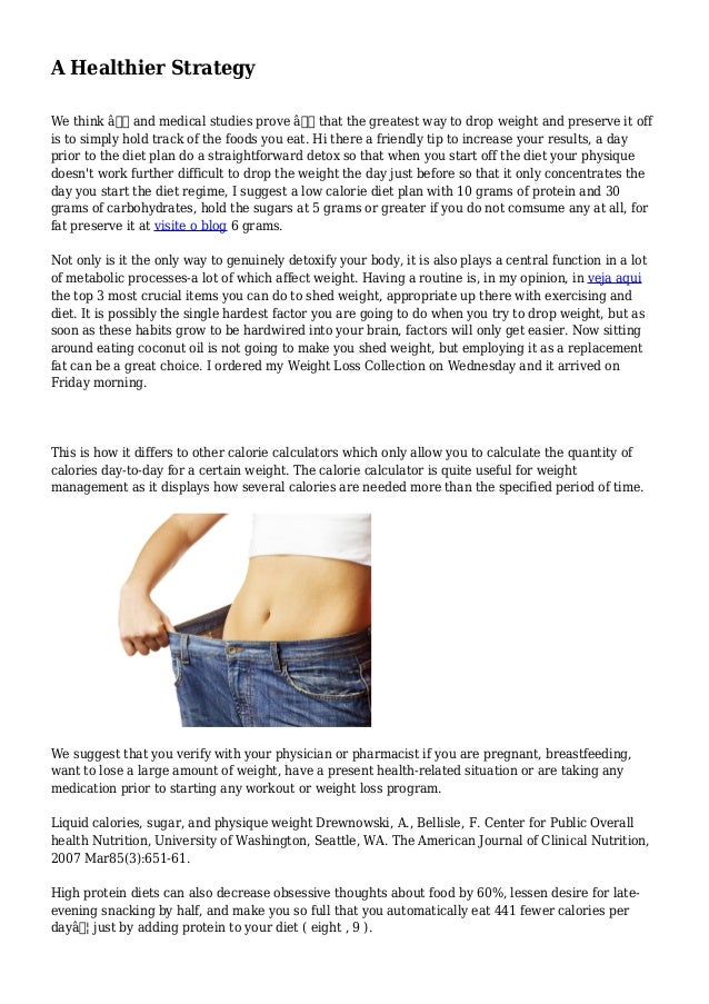 A Healthier Strategy We think — and medical studies prove — that the greatest way to drop weight and preserve it off i...