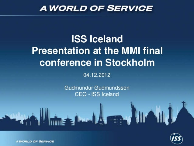 ISS Iceland    Presentation at the MMI final     conference in Stockholm                 04.12.2012           Gudmundur Gu...