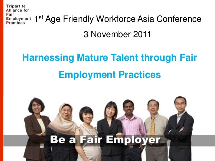 1st Age Friendly Workforce Asia Conference              3 November 2011Harnessing Mature Talent through Fair        Employ...